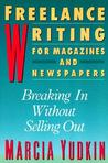 Freelance Writing for Magazines and Newspapers: Breaking in Without Selling Out