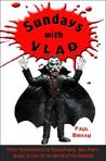 Sundays with Vlad: From Pennsylvania to Transylvania, One Man's Quest to Live in the World of the Undead