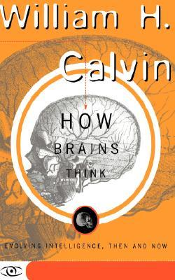 Review How Brains Think: Evolving Intelligence, Then And Now by William H. Calvin PDF