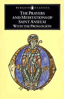 The Prayers and Meditations of St. Anselm & The Proslogion by Anselm of Canterbury