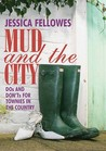 Mud & the City: DOS and Don'ts for Townies in the Country