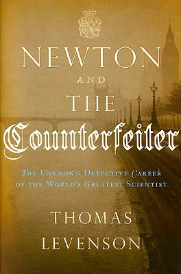 Newton and the Counterfeiter by Thomas Levenson
