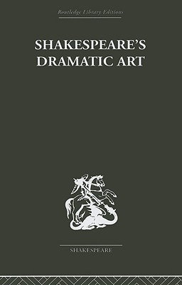 Shakespeare's Dramatic Art: Collected Essays
