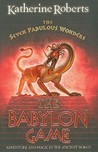 The Babylon Game (The Seven Fabulous Wonders, #2)