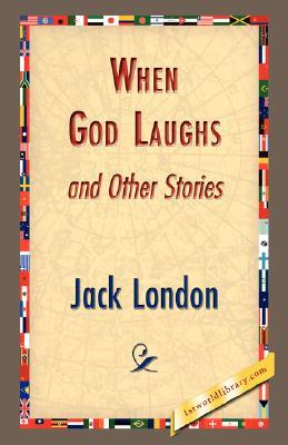When God Laughs and Other Stories by Jack London
