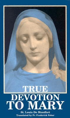 True Devotion to Mary by Louis-Marie Grignion de Mon...