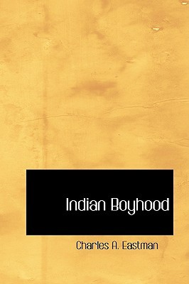Indian Boyhood by Charles Alexander Eastman