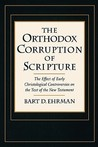 The Orthodox Corruption of Scripture by Bart D. Ehrman
