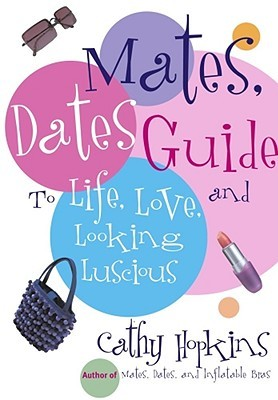 The Mates, Dates Guide to Life, Love, and Looking Luscious by Cathy Hopkins