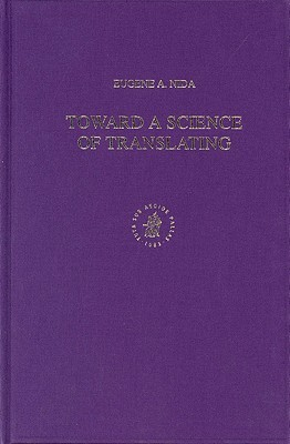 Toward a Science of Translating: With Special Reference to Principles and Procedures Involved in Bible Translating (Second Edition)