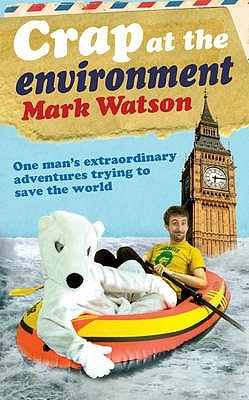 Crap At The Environment: A Year In The Life Of One Man Trying To Save The Planet