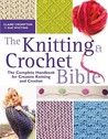 The Knitting & Crochet Bible: The Complete Handbook for Creative Knitting and Crochet