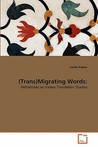 (Trans)Migrating Words/ Refractions On Indian Translation Studies