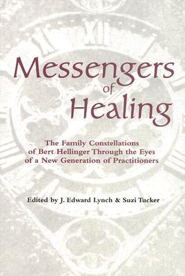 Messengers of Healing: The Family Constellations of Bert Hellinger Through the Eyes of a New Generation of Practitioners