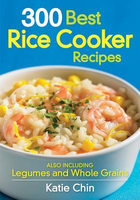 300 Best Rice Cooker Recipes by Katie Chin