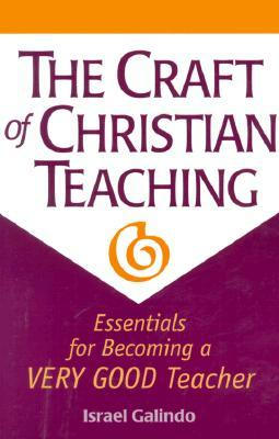 The Craft of Christian Teaching by Israel Galindo