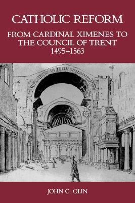 Catholic Reform from Cardinal Ximenes to the Council of Trent, 1495-1563:: An Essay with Illustrative Documents and a Brief Study of St. Ignatius Loyola
