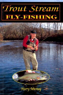 Trout Stream Fly-Fishing by Harry Murray