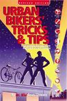 Urban Bikers' Tricks & Tips: Low-Tech & No-Tech Ways to Find, Ride, & Keep a Bicycle