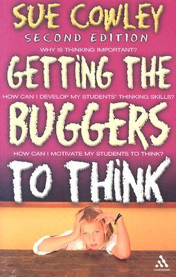 Getting the Buggers to Think by Sue Cowley
