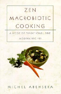 Zen Macrobiotic Cooking: A Book of Oriental and Traditional Recipes