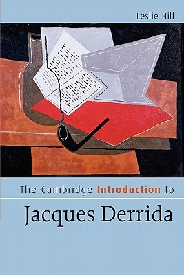 Free Download The Cambridge Introduction to Jacques Derrida (Cambridge Introductions to Literature) by Leslie Hill PDF