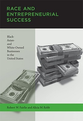 Race and Entrepreneurial Success by Robert W. Fairlie