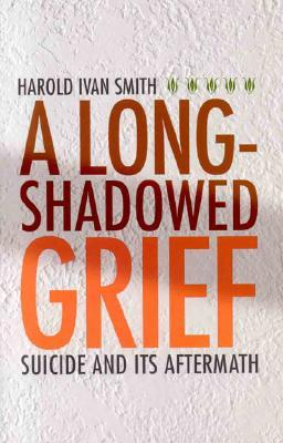A Long-Shadowed Grief by Harold Ivan Smith