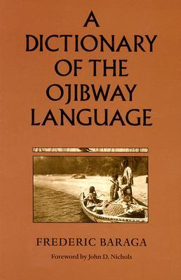 Dictionary of the Ojibway Language by Frederic Baraga