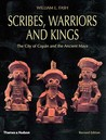 Scribes, Warriors, and Kings: The City of Copan and the Ancient Maya