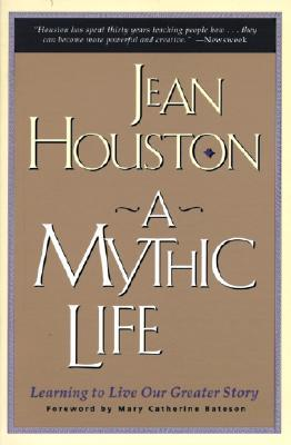 A Mythic Life by Jean Houston