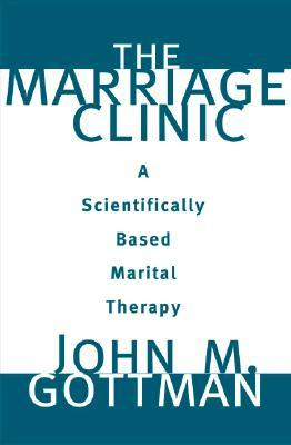 The Marriage Clinic: A Scientifically Based Marital Therapy
