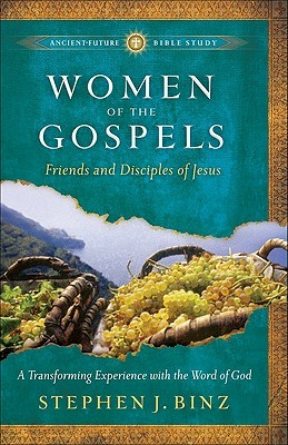 Women of the Gospels: Friends and Disciples of Jesus