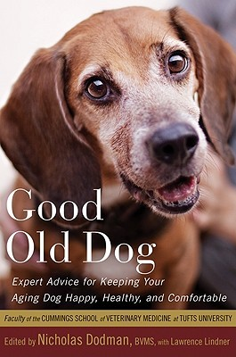 Read online Good Old Dog: Expert Advice for Keeping Your Aging Dog Happy, Healthy, and Comfortable PDF by Nicholas H. Dodman, Faculty of the Cummings School of Veterinary Medicine at Tufts Univer, Lawrence Lindner