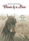 Chosen by a Horse: How a Broken Horse Fixed a Broken Heart