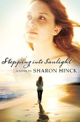 Stepping Into Sunlight by Sharon Hinck