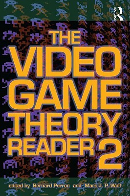 The Video Game Theory Reader 2 by Perron Bernard