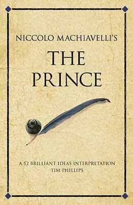 Niccolo Machiavelli's The Prince by Tim Phillips