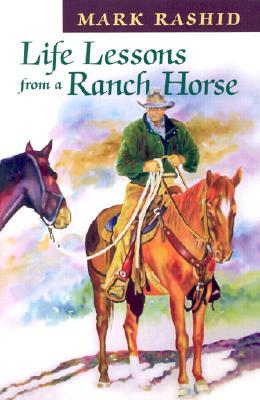Life Lessons from a Ranch Horse by Mark Rashid