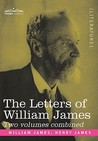 The Letters of William James: 2 Volumes Combined