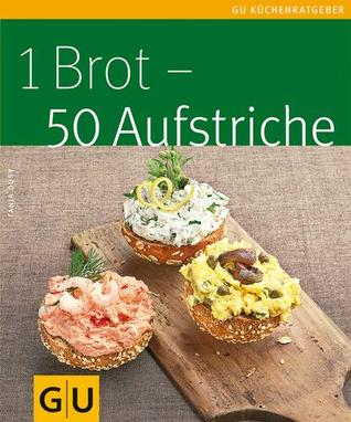 1 Brot – 50 Aufstriche by Tanja Dusy