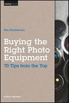 Buying the Right Photo Equipment: 70 Tips from the Top