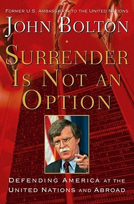 Surrender Is Not an Option by John R. Bolton
