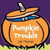 Pumpkin Trouble by Jan Thomas