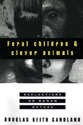 Feral Children and Clever Animals by Douglas K. Candland