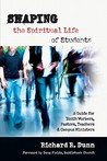 Shaping the Spiritual Life of Students: A Guide for Youth Workers, Pastors, Teachers & Campus Ministers
