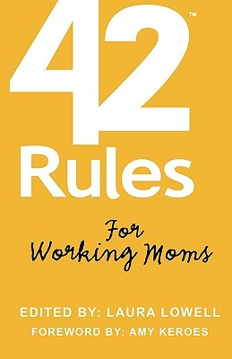 42 Rules for Working Moms by Laura Lowell