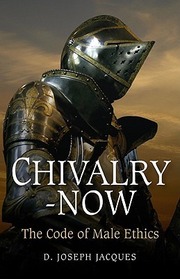Chivalry-Now by D. Joseph Jacques