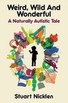 Weird, Wild and Wonderful: A Naturally Autistic Tale