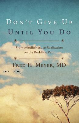 Don't Give Up Until You Do: From Mindfulness to Realization on the Buddhist Path